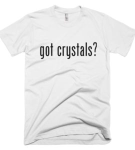 Got Crystals? Short Sleeve Unisex T-shirt